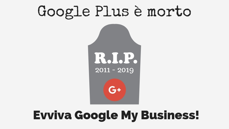 Google Plus è morto. Evviva Google My Business!