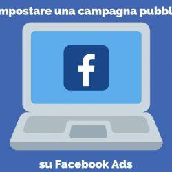 Come impostare una campagna pubblicitaria su Facebook Ads