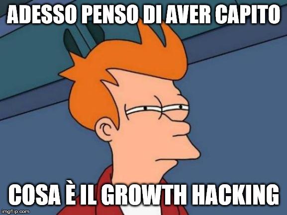 Adesso penso di aver capito cosa è il Growth Hacking