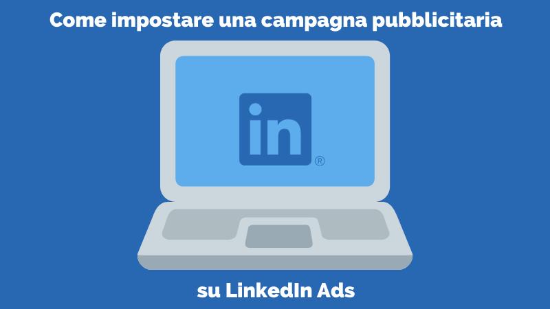 Come fare pubblicità con LinkedIn Ads