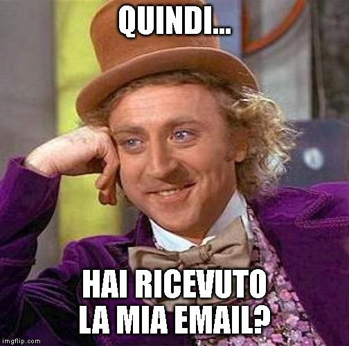 quindi...hai ricevuto la mia email?