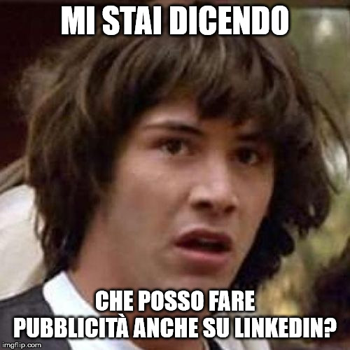 Mi stai dicendo che posso fare pubblicità anche su LinkedIn?